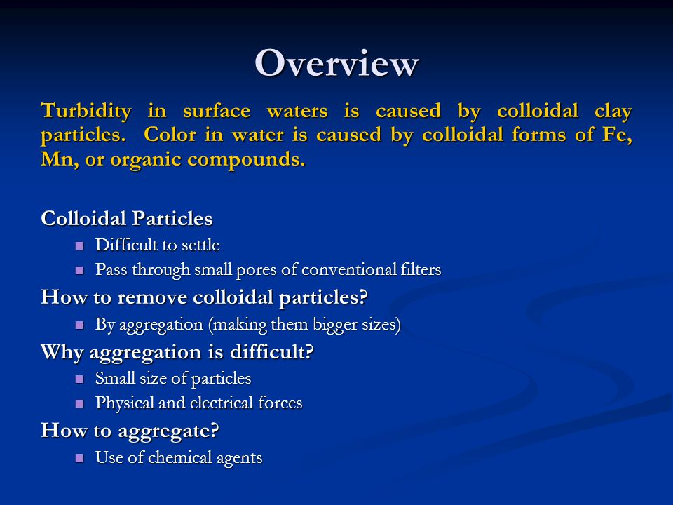 Overview Turbidity in surface waters is caused by colloidal clay particles.