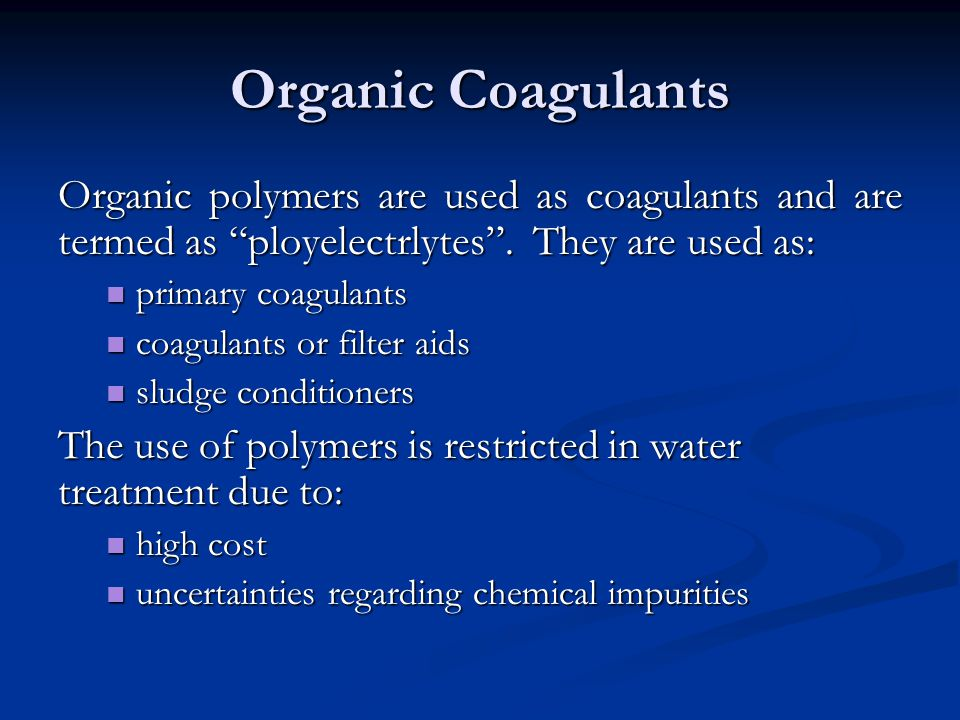 Organic Coagulants Organic polymers are used as coagulants and are termed as ployelectrlytes .