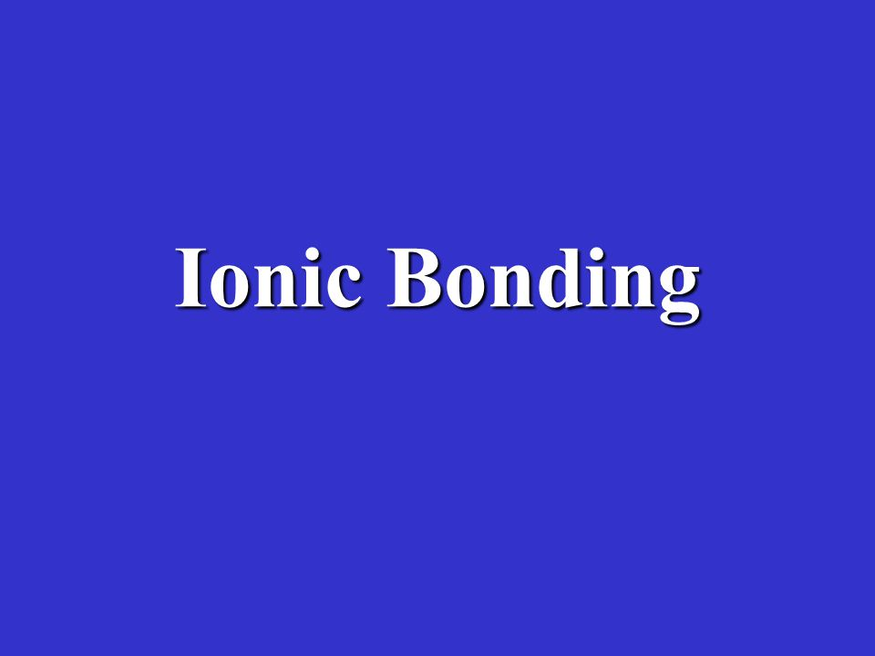 A.Ionic bonding is the transfer of electrons from one atom to another –A transfer of electrons will cause atoms to become charged A charged atom is called an ionA charged atom is called an ion –The atom that loses an electron will be a positive ion –The atom that gains an electron will be a negative ion –The bond is usually between a metal and a nonmetal –It is the attraction between the positively and negatively charged ions that holds the atoms together in an ionic bond