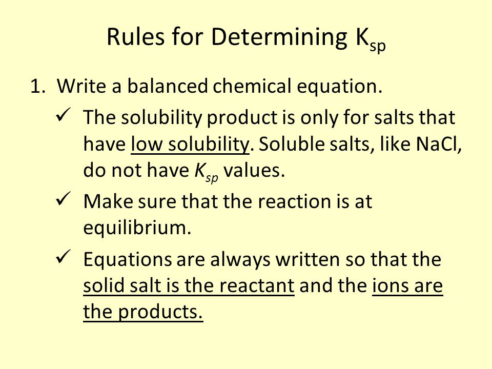 Rules for Determining K sp 1. Write a balanced chemical equation.