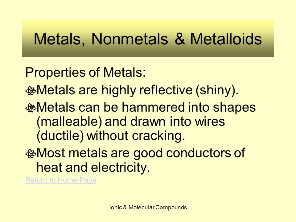 Ionic & Molecular Compounds Metals, Nonmetals & Metalloids Metals can lose all of their valence electrons to form positive ions called cations.