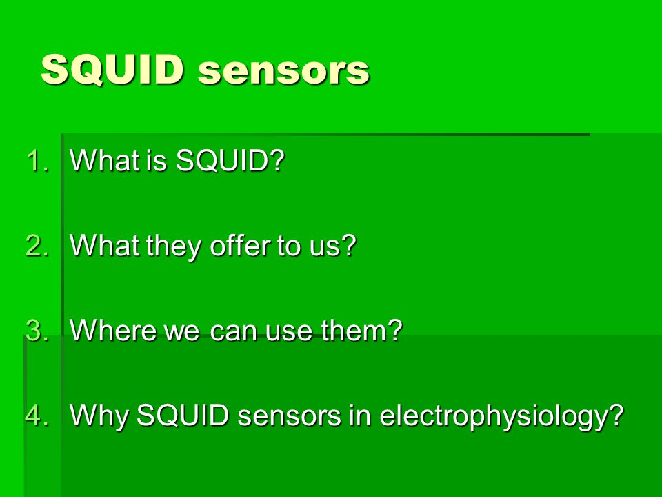 SQUID sensors 1.What is SQUID. 2.What they offer to us.