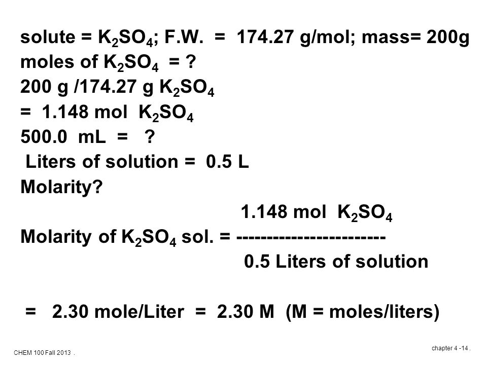 CHEM 100 Fall 2013. chapter 4 -14. solute = K 2 SO 4 ; F.W.