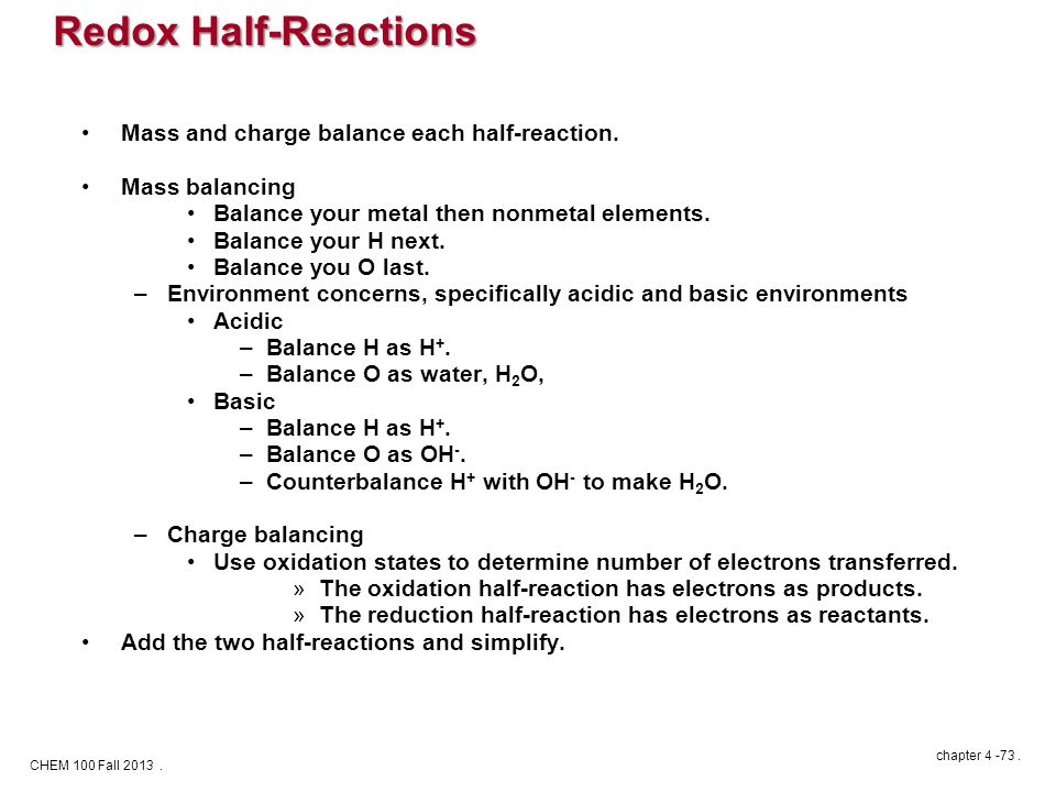 CHEM 100 Fall 2013. chapter 4 -73. Mass and charge balance each half-reaction.