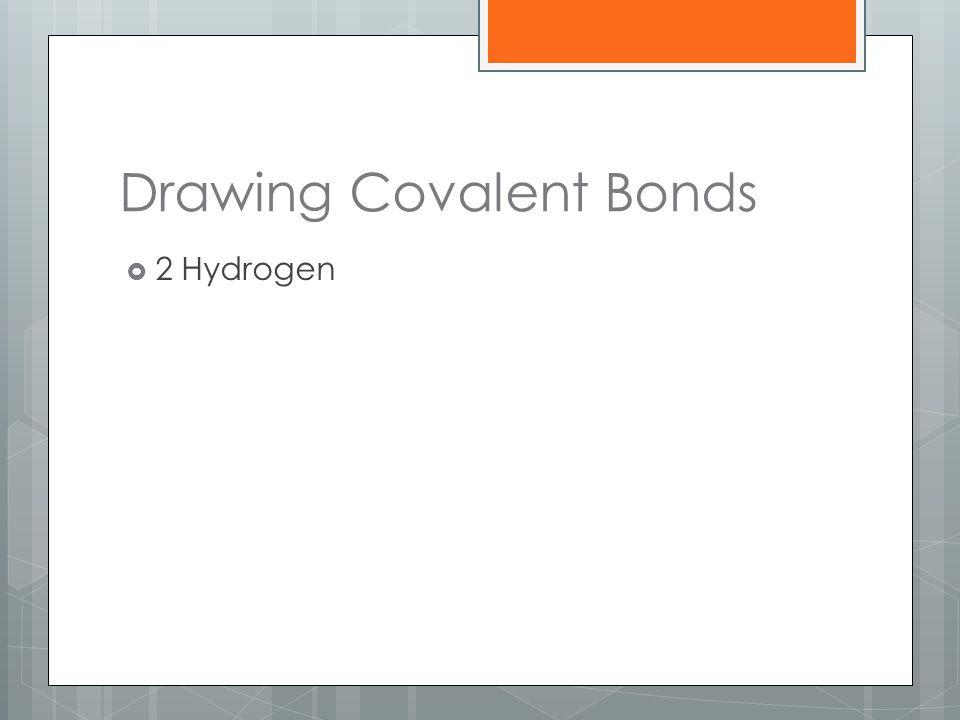 Drawing Covalent Bonds  2 Hydrogen