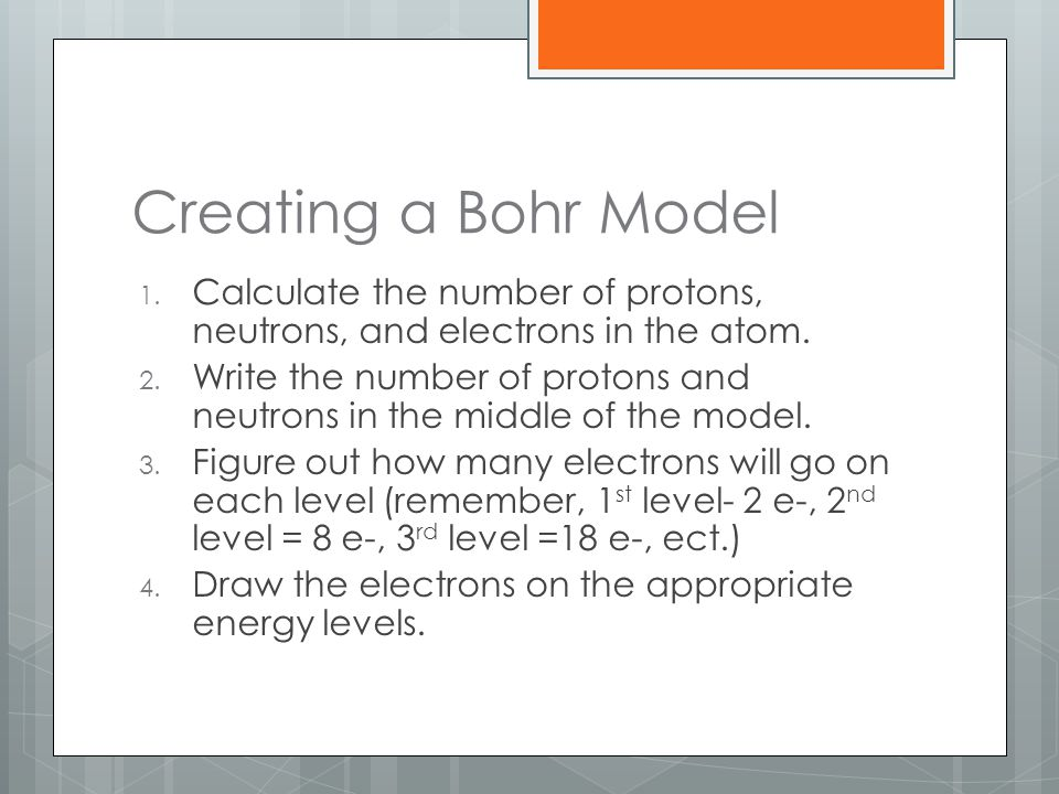 Creating a Bohr Model 1.Calculate the number of protons, neutrons, and electrons in the atom.