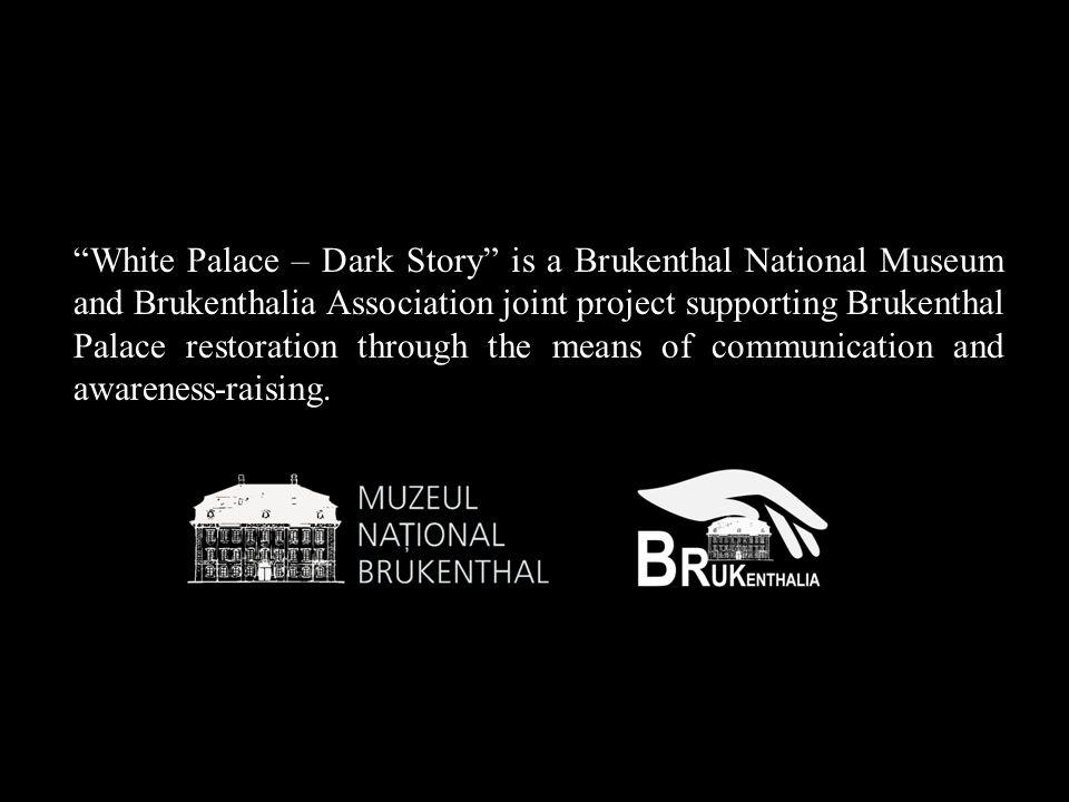 """White Palace – Dark Story"" is a Brukenthal National Museum and Brukenthalia Association joint project supporting Brukenthal Palace restoration throug"