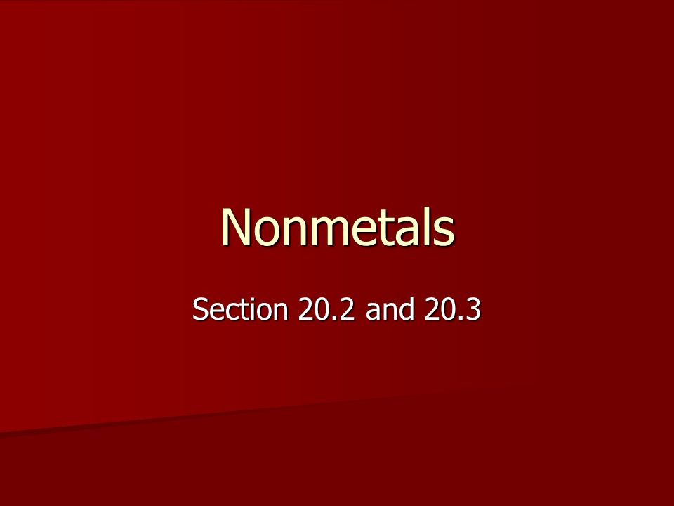 Nonmetals Section 20.2 and 20.3