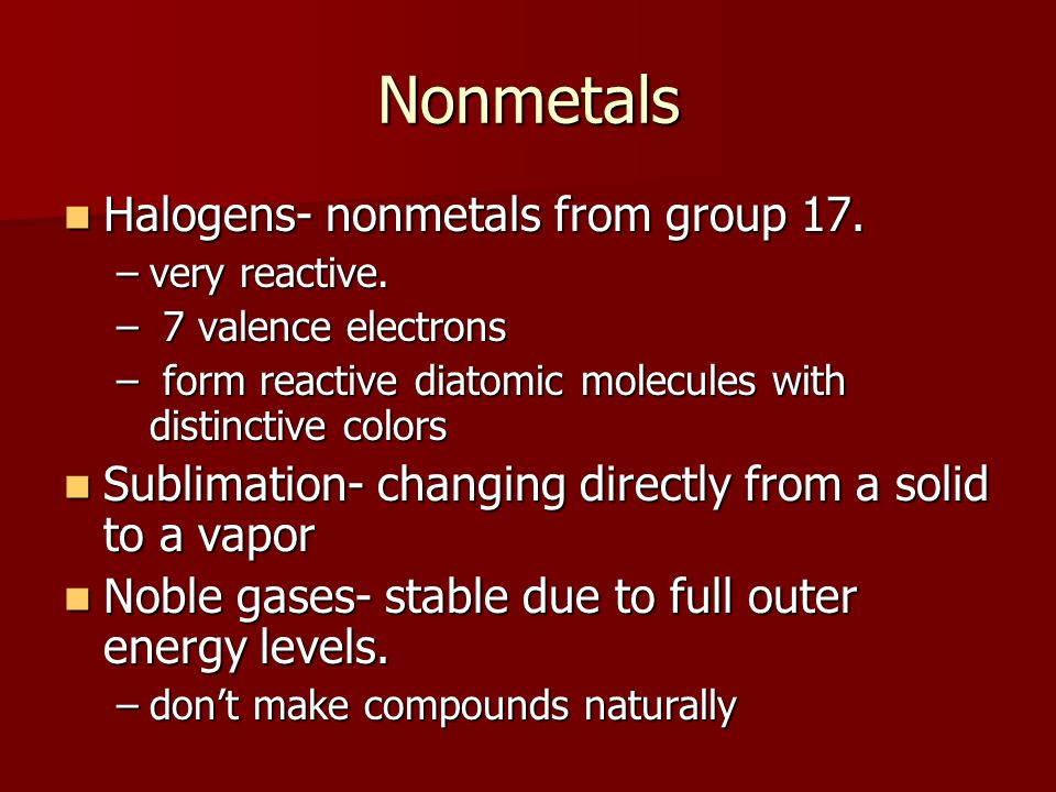 Nonmetals Halogens- nonmetals from group 17. Halogens- nonmetals from group 17.