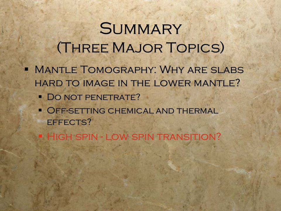 Summary (Three Major Topics)  Mantle Tomography: Why are slabs hard to image in the lower mantle.