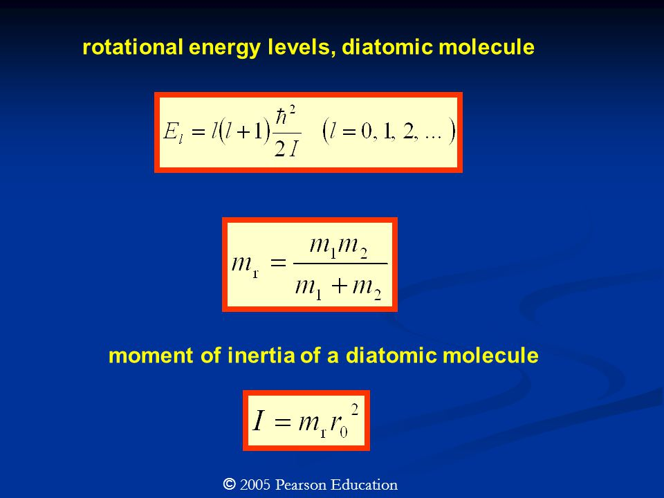 rotational energy levels, diatomic molecule moment of inertia of a diatomic molecule © 2005 Pearson Education