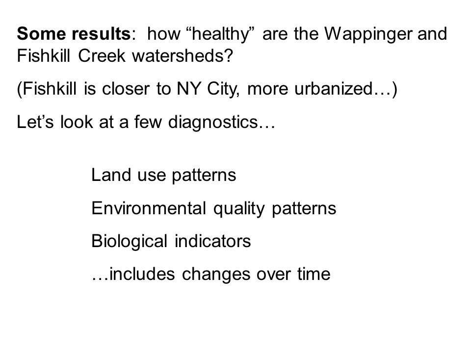 Some results: how healthy are the Wappinger and Fishkill Creek watersheds.