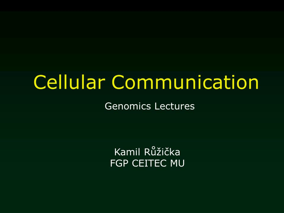 Cellular Communication Kamil Růžička FGP CEITEC MU Genomics Lectures