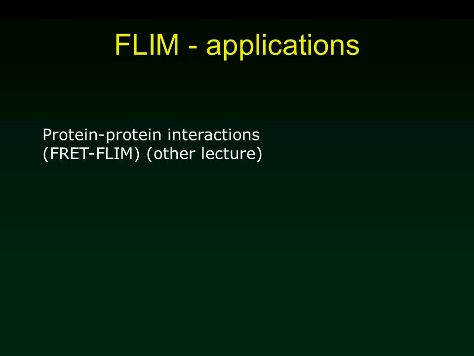 FLIM - applications Protein-protein interactions (FRET-FLIM) (other lecture)