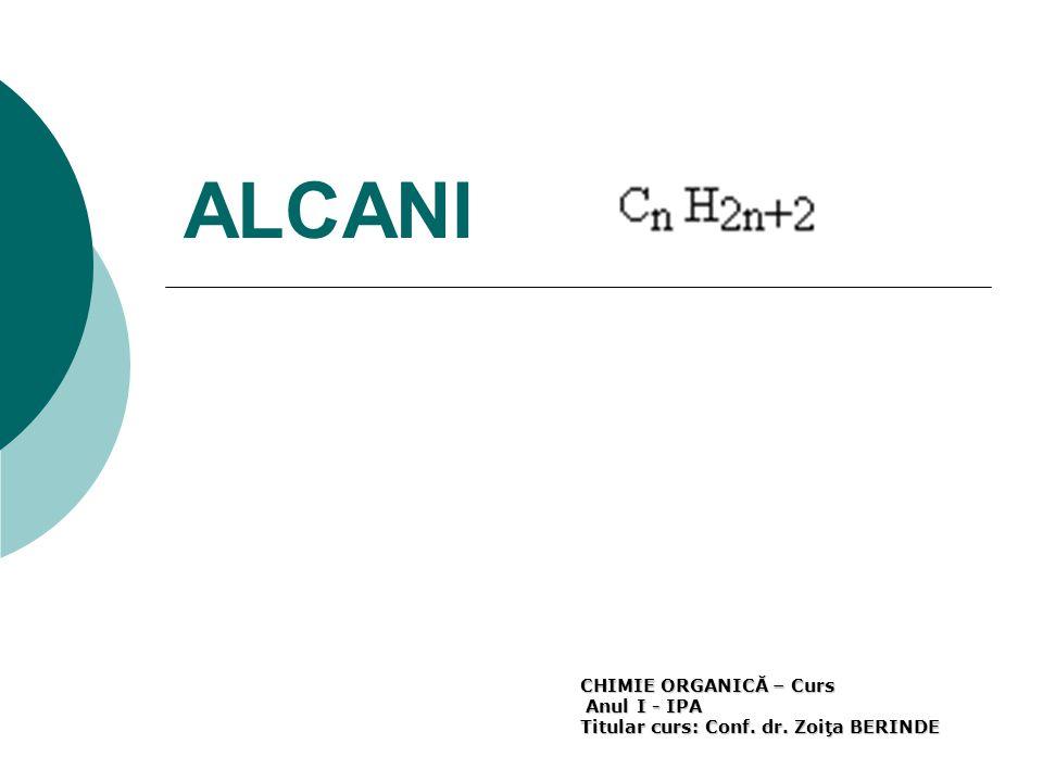 ALCANI CHIMIE ORGANICĂ – Curs Anul I - IPA Titular curs: Conf. dr. Zoiţa BERINDE Anul I - IPA Titular curs: Conf. dr. Zoiţa BERINDE