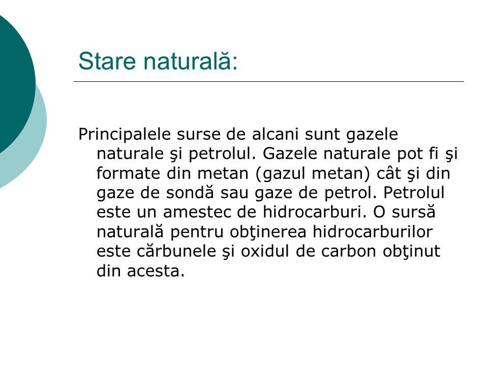 Stare naturală: Principalele surse de alcani sunt gazele naturale şi petrolul. Gazele naturale pot fi şi formate din metan (gazul metan) cât şi din ga