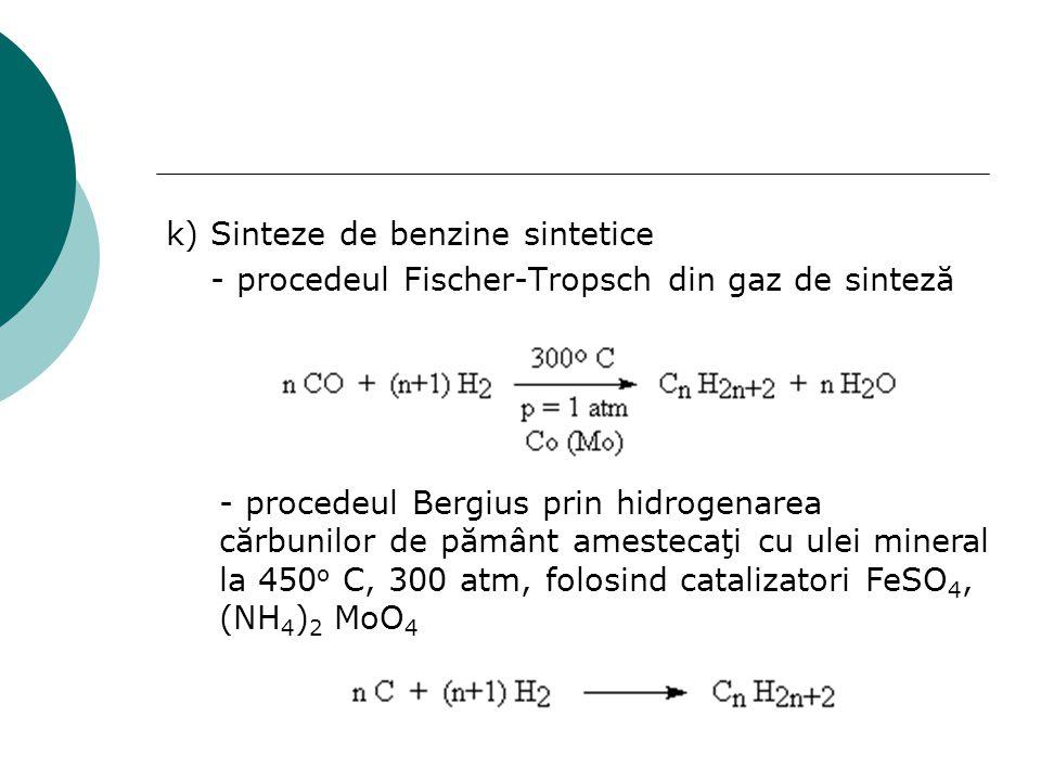 k) Sinteze de benzine sintetice - procedeul Fischer-Tropsch din gaz de sinteză - procedeul Bergius prin hidrogenarea cărbunilor de pământ amestecaţi c