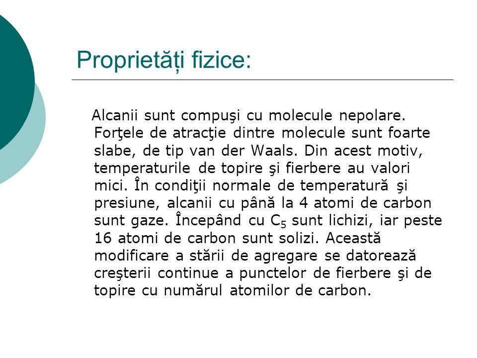 Proprietăţi fizice: Alcanii sunt compuşi cu molecule nepolare. Forţele de atracţie dintre molecule sunt foarte slabe, de tip van der Waals. Din acest