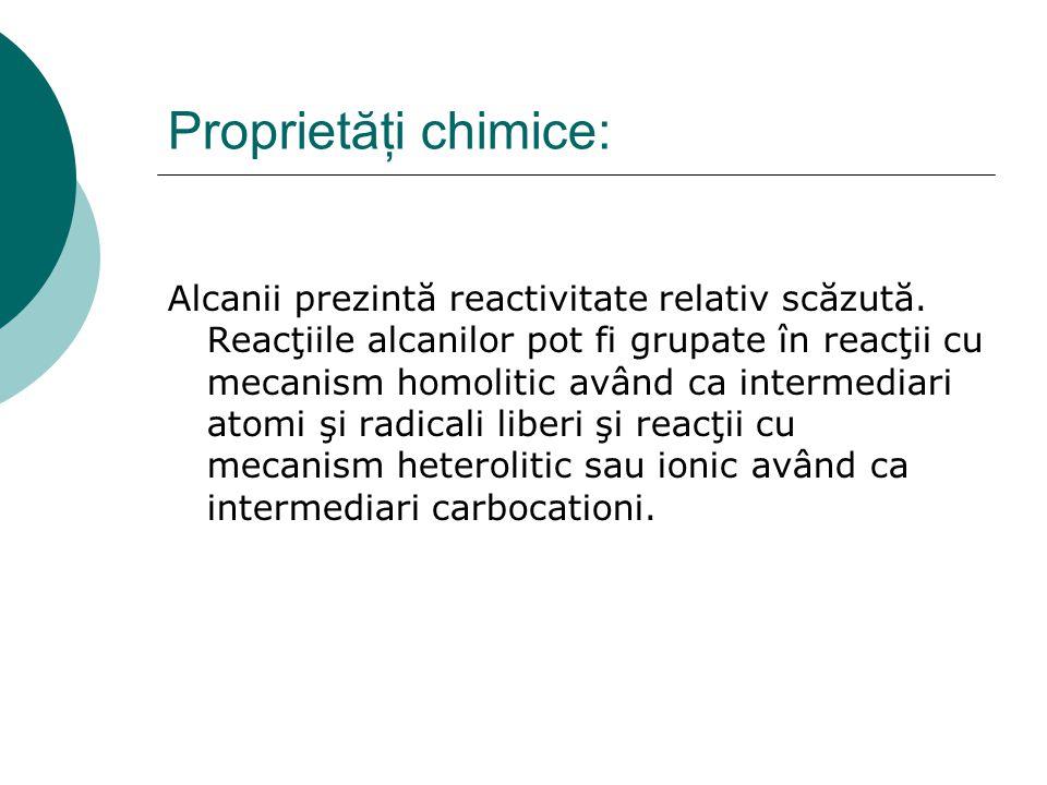 Proprietăţi chimice: Alcanii prezintă reactivitate relativ scăzută. Reacţiile alcanilor pot fi grupate în reacţii cu mecanism homolitic având ca inter