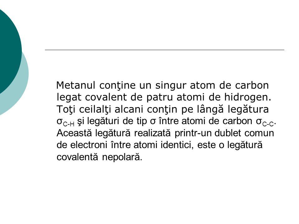 Metanul conţine un singur atom de carbon legat covalent de patru atomi de hidrogen. Toţi ceilalţi alcani conţin pe lângă legătura σ C-H şi legături de