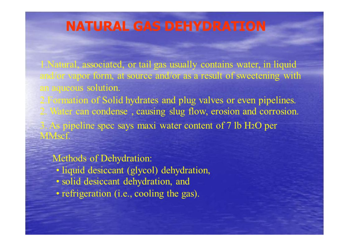 1.Natural, associated, or tail gas usually contains water, in liquid and/or vapor form, at source and/or as a result of sweetening with an aqueous sol