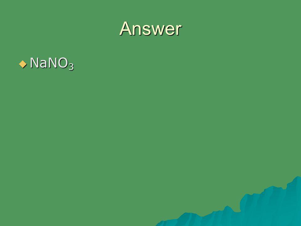 Answer  NaNO 3