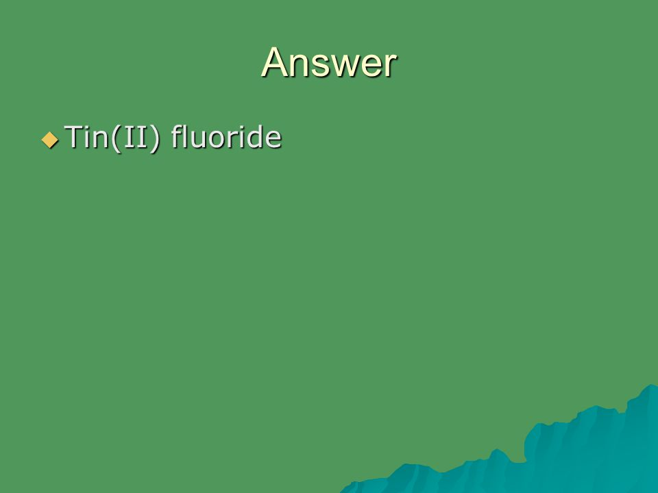 Answer  Tin(II) fluoride