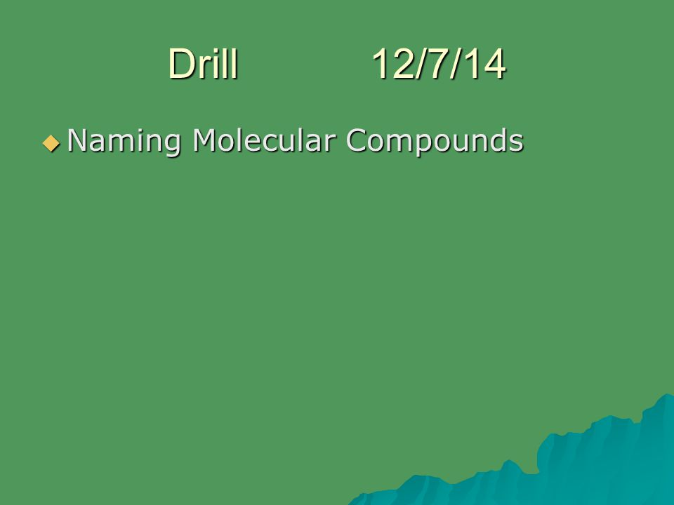 Drill12/7/14  Naming Molecular Compounds