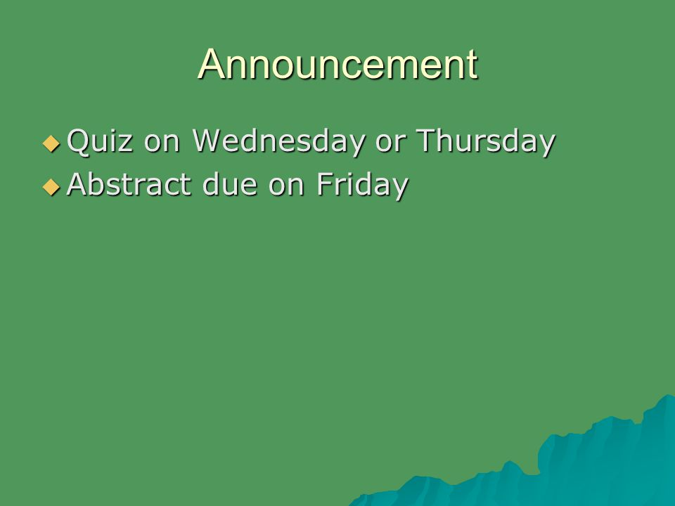 Announcement  Quiz on Wednesday or Thursday  Abstract due on Friday