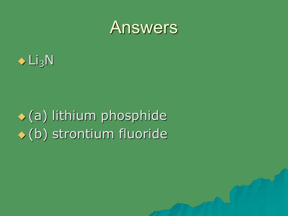 Answers  Li 3 N  (a) lithium phosphide  (b) strontium fluoride