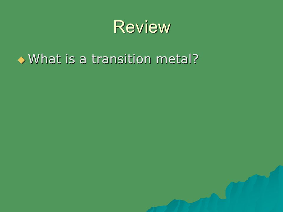 Review  What is a transition metal?
