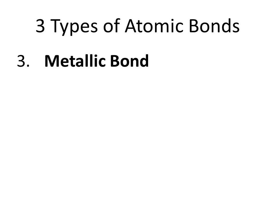 3 Types of Atomic Bonds 3.Metallic Bond