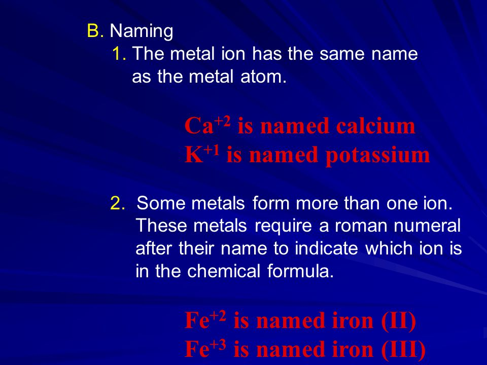 B. Naming 1. The metal ion has the same name as the metal atom.