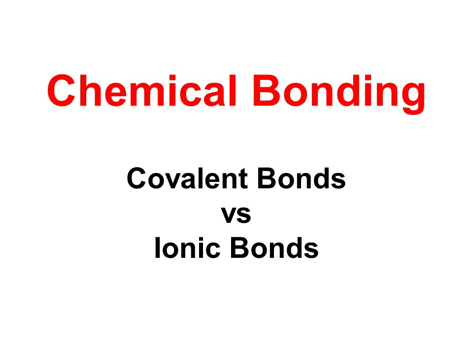 Chemical Bonding Covalent Bonds vs Ionic Bonds