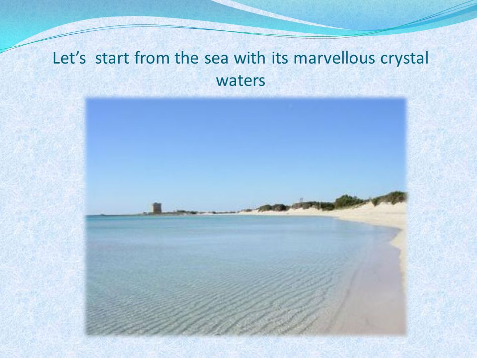 Let's start from the sea with its marvellous crystal waters
