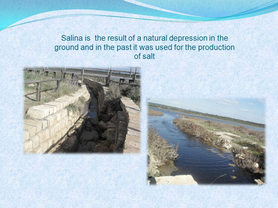 Salina is the result of a natural depression in the ground and in the past it was used for the production of salt