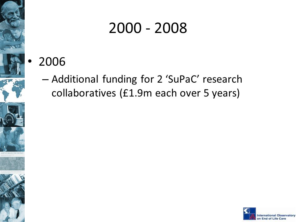 2000 - 2008 2006 – Additional funding for 2 'SuPaC' research collaboratives (£1.9m each over 5 years)