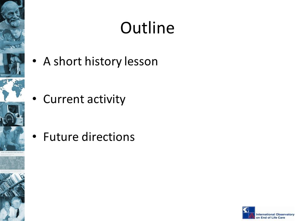 Outline A short history lesson Current activity Future directions