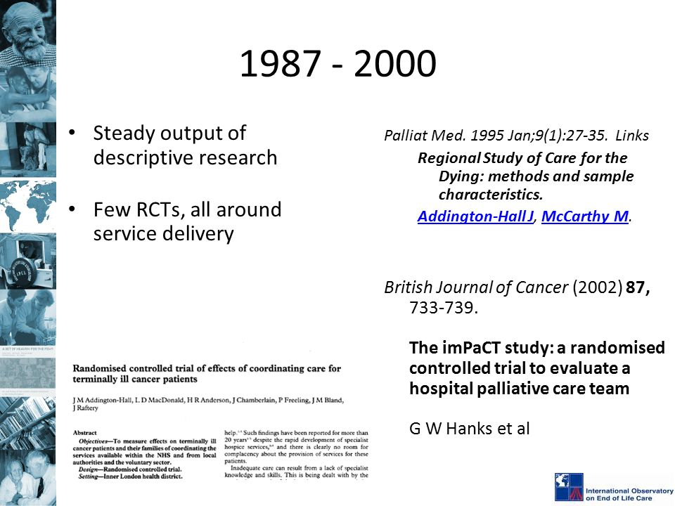 1987 - 2000 Steady output of descriptive research Few RCTs, all around service delivery Palliat Med.