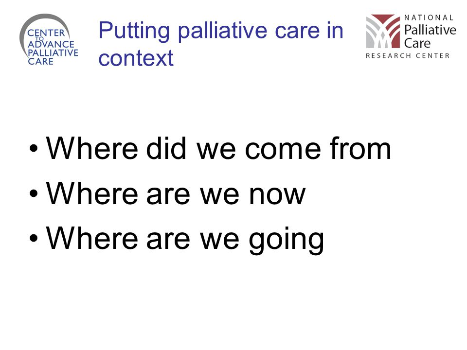 Putting palliative care in context Where did we come from Where are we now Where are we going