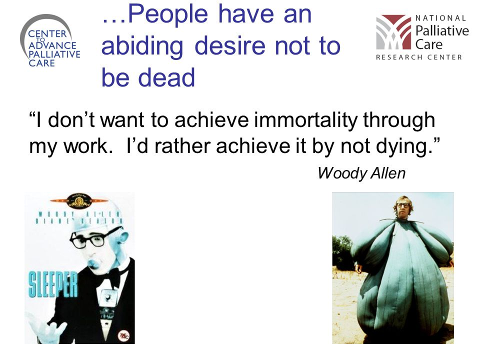 …People have an abiding desire not to be dead I don't want to achieve immortality through my work.