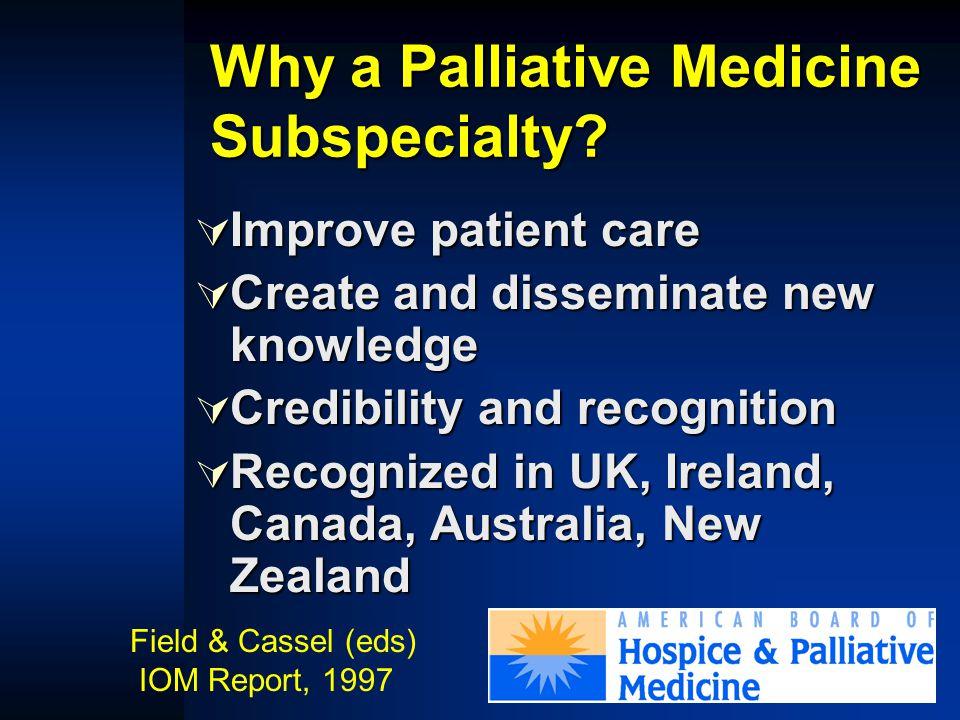 Why a Palliative Medicine Subspecialty.