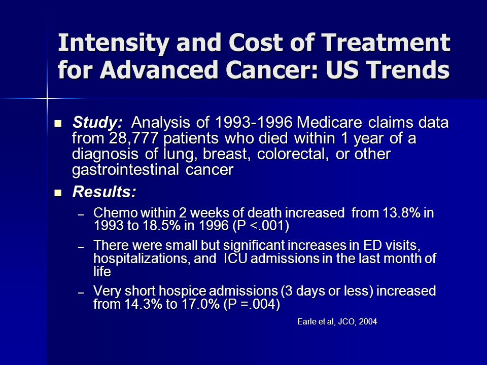 Intensity and Cost of Treatment for Advanced Cancer: US Trends Intensity and Cost of Treatment for Advanced Cancer: US Trends Study: Analysis of 1993-