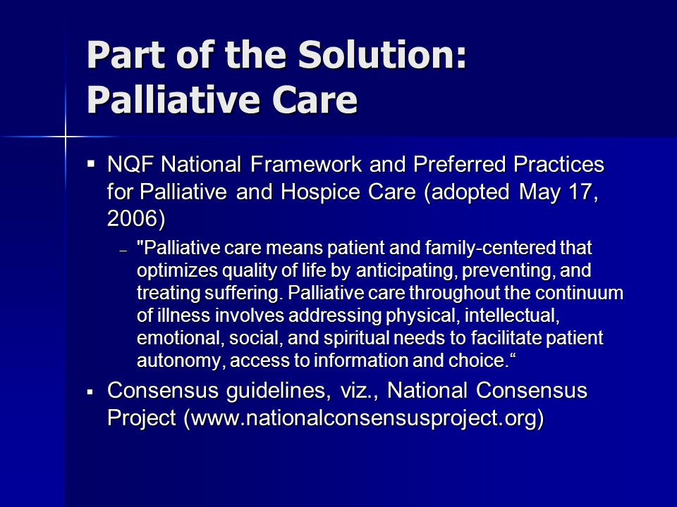 Part of the Solution: Palliative Care  National Cancer Institute definition − palliative care (PA-lee-uh-tiv...) Care given to improve the quality of life of patients who have a serious or life-threatening disease.