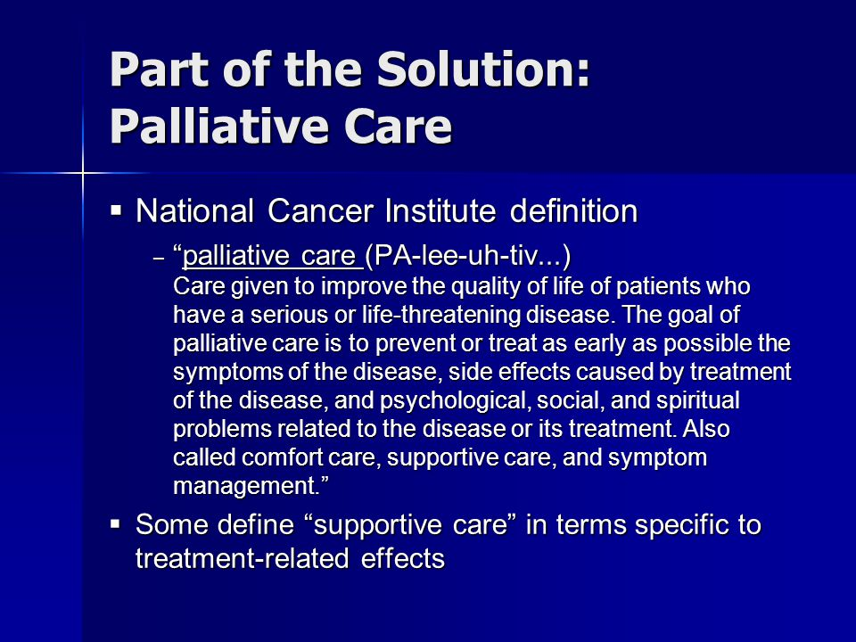 Access to Systems: Hospital- Based Palliative Care  The bad news: challenges to growth – Large geographical variation in programs suggest quality and economic barriers  State-by-State report card (J Palliat Med, 2008) – U.S.
