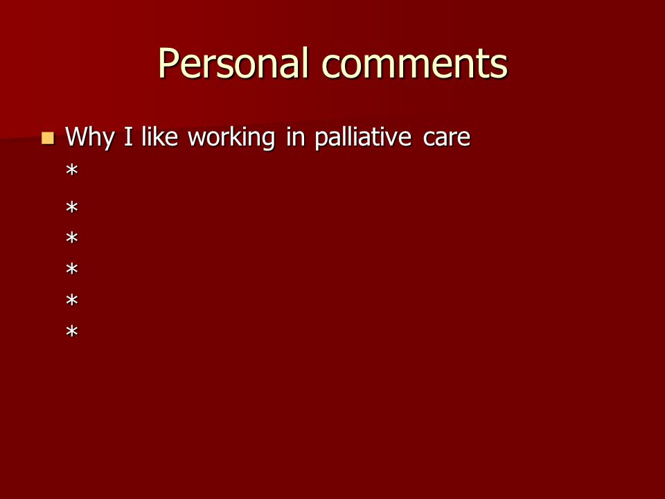 Personal comments Why I like working in palliative care Why I like working in palliative care* * * * * *
