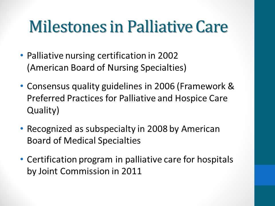 Milestones in Palliative Care Palliative nursing certification in 2002 (American Board of Nursing Specialties) Consensus quality guidelines in 2006 (F