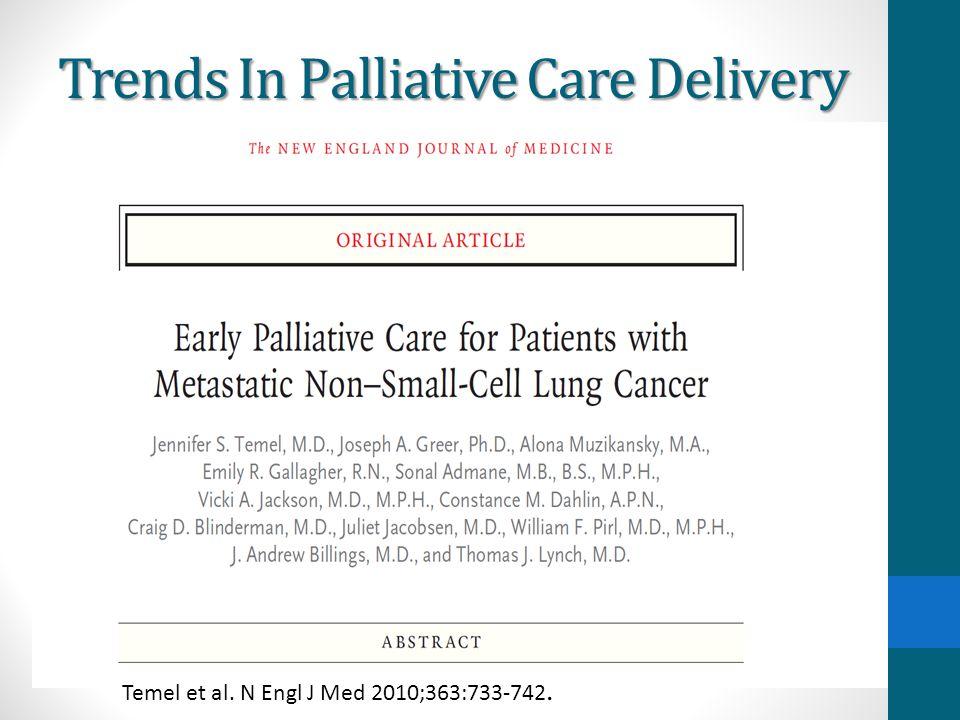 Trends In Palliative Care Delivery Temel et al. N Engl J Med 2010;363:733-742.