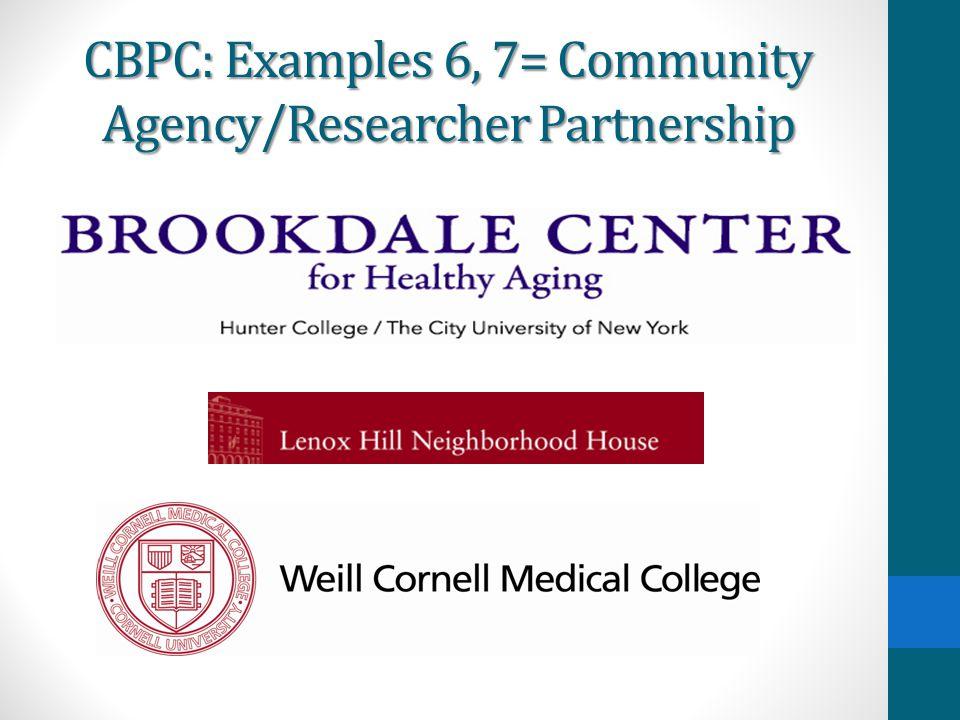 CBPC: Examples 6, 7= Community Agency/Researcher Partnership
