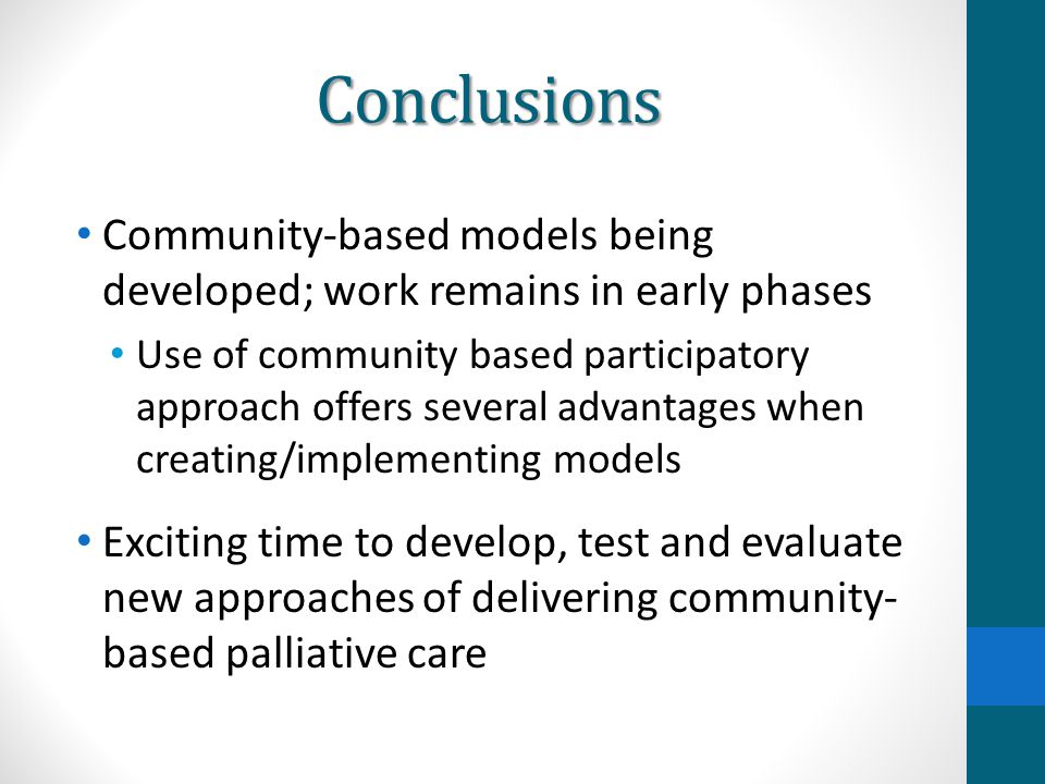 Conclusions Community-based models being developed; work remains in early phases Use of community based participatory approach offers several advantag